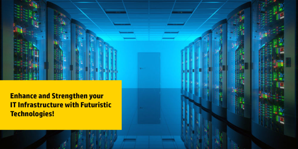 Enhance And Strengthen Your IT Infrastructure With Futuristic Technologies!