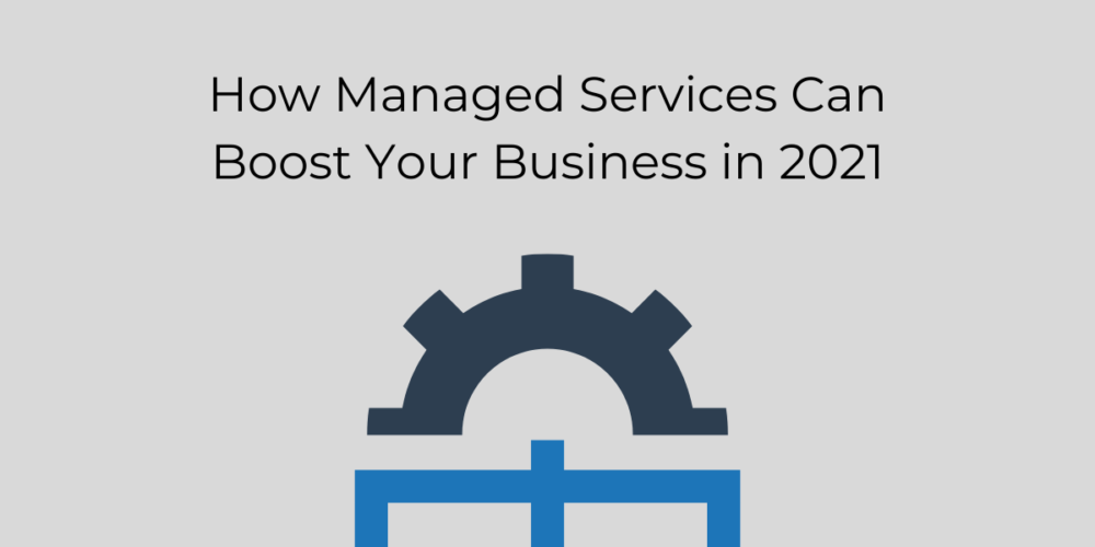 How Managed Services Can Boost Your Business In 2021 - Vertex Techno Solutions (B) Pvt Ltd
